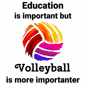 Education is important but Volleyball is more importanter design #1